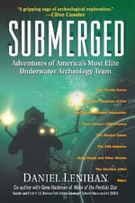 Submerged : Adventures of America's Most Elite Underwater Archaeology Team - Dan Lenihan