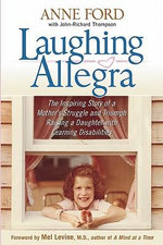 Laughing Allegra : The Inspiring Story of a Mother's Struggle and Triumph Raising a Daughter with Learning Disabilities - Anne Ford