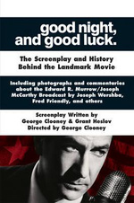Good Night, and Good Luck. : The Screenplay and History Behind the Landmark Movie - George Clooney