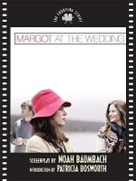 Margot at the Wedding : The Shooting Script - Noah Baumbach