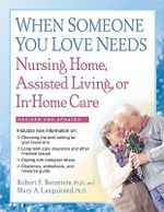 When Someone You Love Needs Nursing Home, Assisted Living, or In-Home Care : The Complete Guide - Robert F Bornstein