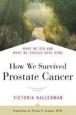 How We Survived Prostate Cancer : What We Did and What We Should Have Done - Victoria Hallerman