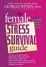The Female Stress Survival Guide Third Edition : Everything Women Need to Know - Georgia Witkin, PhD
