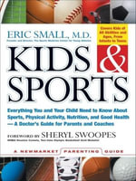 Kids & Sports : Everything You and Your Child Need to Know About Sports, Physical Activity, and Good Health -- A Doctor's Guide for Parents and Coaches - Eric Small