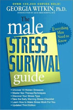 The Male Stress Survival Guide, Third Edition : Everything Men Need to Know - Georgia Witkin, PhD