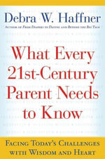 What Every 21st Century Parent Needs to Know : Facing Today's Challenges With Wisdom and Heart - Reverend Debra W. Haffner