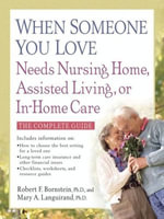 When Someone You Love Needs Nursing Home, Assisted Living, or In-Home Care - Robert F. Bornstein, PhD