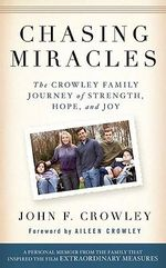 Chasing Miracles : The Crowley Family Journey of Strength, Hope, and Joy - John F. Crowley