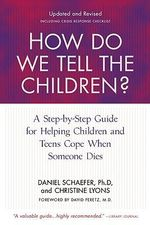 How Do We Tell the Children? : A Step-by-Step Guide for Helping Children and Teens Cope When Someone Dies - Daniel Schaefer