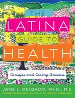 The Latina Guide to Health : Consejos and Caring Answers - Jane L. Delgado, PhD