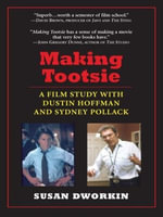 Making Tootsie : A Film Study with Dustin Hoffman and Sydney Pollack - Susan Dworkin