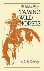 The Modern Art of Taming Wild Horses - J S Rarey