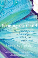 Naming the Child : Hope-Filled Reflections on Miscarriage, Stillbirth and Infant Death - Jenny Schroedel