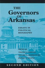 Governors of Arkansas :  Essays in Political Biography - Willard B. Gatewood Jr