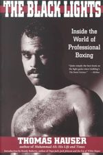 The Black Lights : Inside the World of Professional Boxing - Thomas Hauser