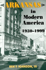 Arkansas in Modern America :  1930-1999 - Ben Johnson III