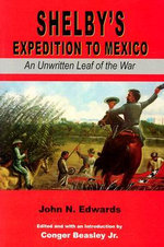 Shelby's Expedition to Mexico : An Unwritten Leaf of the War (C) - John N Edwards