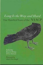 Long is the Way and Hard : One Hundred Years of the NAACP