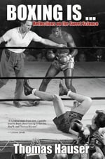 Boxing Is... : Reflections on the Sweet Science - Thomas Hauser