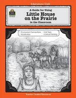 A Guide for Using Little House on the Prairie in the Classroom : Literature Units - Linda Lee Maifair
