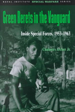 Green Berets in the Vanguard : Inside Special Forces, 1953-1963 - Chalmers Archer