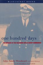 One Hundred Days : The Memoirs of the Falklands Battle Group Commander - Sandy Woodward