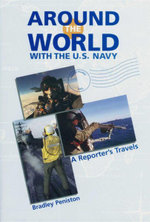 Around the World With The U.S Navy : A Reporter's Travels - Bradley Peniston