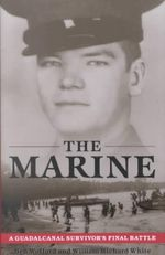 The Marine : A Guadalcanal Survivor's Final Battle - Ben Wofford