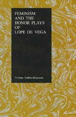 Feminism and the Honor Plays of Lope De Vega : Writing on Cherrie Moraga - Yvonne Yarbro-Bejarano