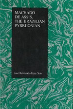 Machado de Assis, the Brazilain Pyrrhonian : The Brazilian Pyrrhonian - Jose Raimundo Maia Neto