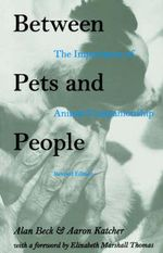 Between Pets and People : Importance of Animal Companionship - Alan Beck