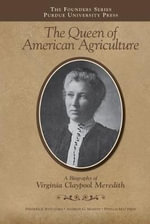 The Queen of American Agriculture : A Biography of Virginia Claypool Meredith - Fredrick Whitford