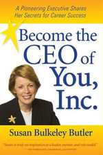Become the CEO of You, Inc. : A Pioneering Executive Shares Her Secrets for Career Success - Susan Bulkeley Butler
