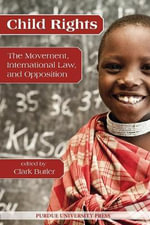 Child Rights : The Movement, International Law, and Opposition