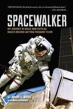 Spacewalker : My Journey in Space and Faith as NASA's Record-setting Frequent Flyer - Jerry L. Ross