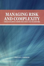 Managing Risk and Complexity Through Open Communication and Teamwork - Phillip K. Tompkins