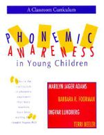 Phonemic Awareness in Young Children : A Classroom Curriculum - Marilyn J. Adams