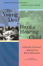 The Young Deaf Or Hard Of Hearing Child :  A Family-Centered Approach to Early Intervention