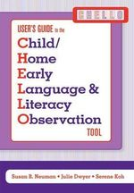 Child/Home Early Language and Literacy Observation (CHELLO) User's Guide : User's Guide - Susan B. Neuman