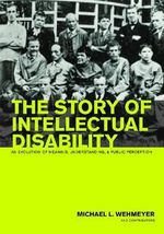 The Story of Intellectual Disability : An Evolution of Meaning, Understanding, and Public Perception - Dr Michael L Wehmeyer, Ed.