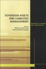 Sovereign Assets and Liabilities Management : Proceedings of a Conference Held in Hong Kong SAR :  Proceedings of a Conference Held in Hong Kong SAR - International Monetary Fund