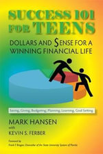 Success 101 for Teens : Dollars and Sense for a Winning Financial Life - Mark Hansen