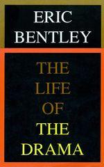 The Life of the Drama - Eric Bentley