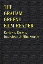 The Graham Greene Film Reader :  Reviews, Essays, Interviews and Film Stories