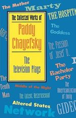 The Collected Works of Paddy Chayefsky : TV Plays - Paddy Chayefsky