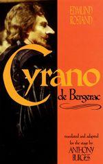Cyrano De Bergerac : By Edmund Rostand Translated by Anthony Burgess - Edmond Rostand