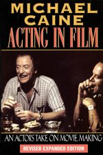 Acting in Film : An Actor's Take on Moviemaking - Michael Caine