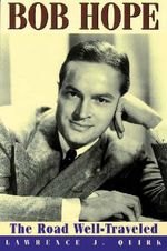Bob Hope : The Road Well-travelled - Lawrence J. Quirk