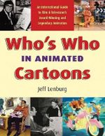 Who's Who in Animated Cartoons : An International Guide to Film and Television's Award-winning and Legendary Animators - Jeff Lenburg