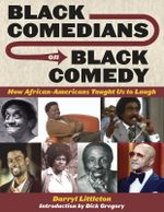 Black Comedians on Black Comedy : How African-Americans Taught Us to Laugh - Darryl Littleton